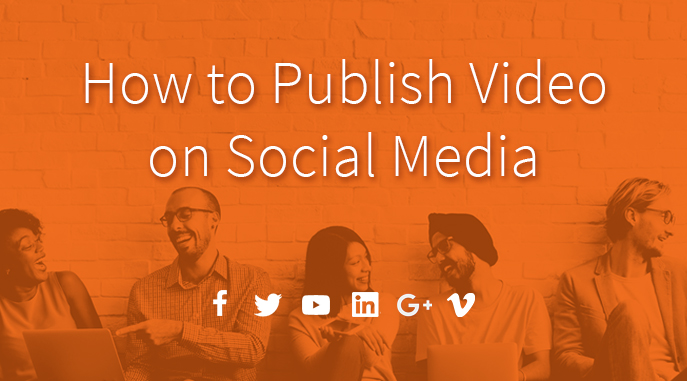 How to Publish Video on Social Media